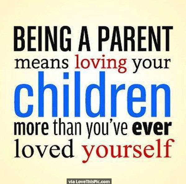 Being A Parent Means Loving Your Children More Than You Have Ever