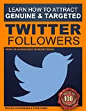 Twitter Followers: How to Attract 200+ Genuine and Targeted Twitter Followers Every Single Day - A Step-by-Step Twitter Formula: Twitter Followers - Strategies that are proven and guaranteed.
