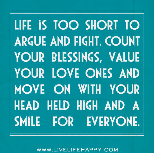 Life Is Too Short To Argue And Fight Live Life Happy