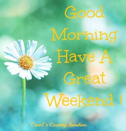 Good Morning Have A Great Weekend Image Pictures Photos And Images