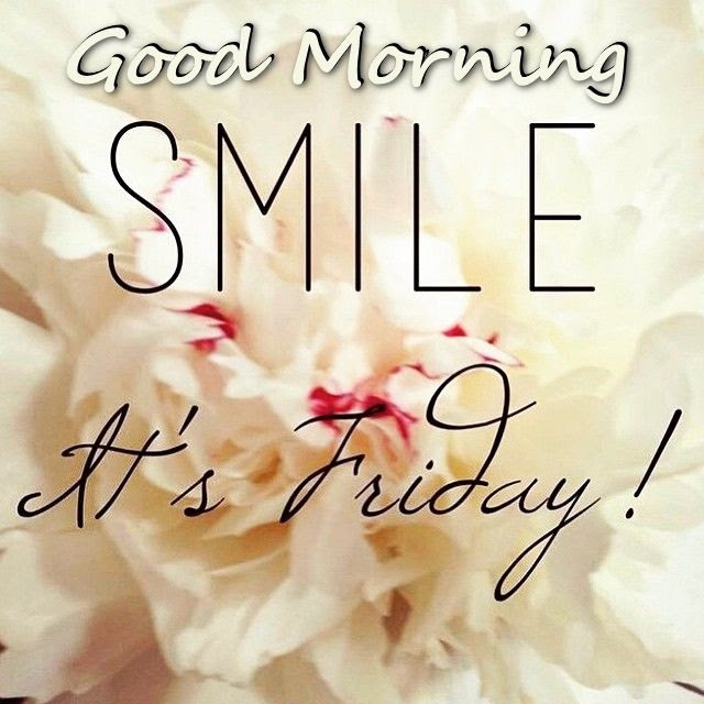 Good Morning Smile Its Friday Pictures Photos And Images For