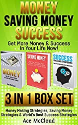 Money: Saving Money: Success: Get More Money & Success In Your Life Now!: 3 in 1 Box Set: Money Making Strategies, Saving Money Strategies & World's Best ... Tips for Personal Finance & Life Success)