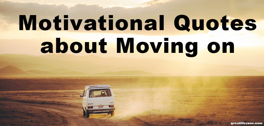 Motivational Quotes about Moving on  GREAT LIFE ZONE