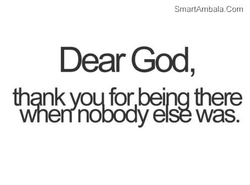 Dear Godthank You For Being There When Nobody Else Was God Quote