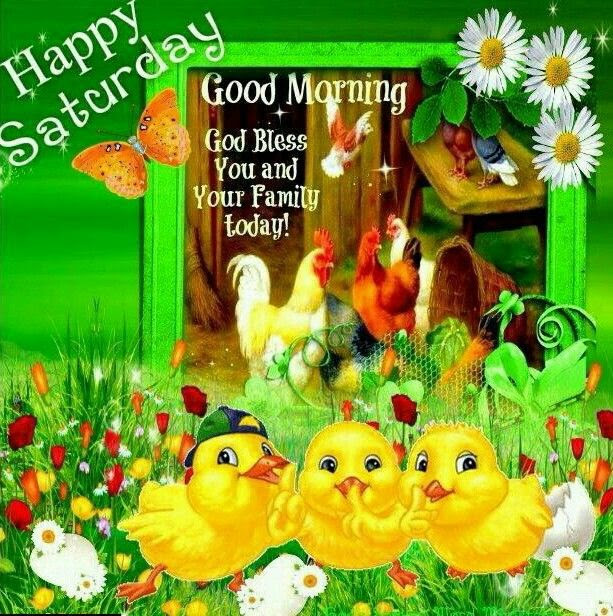Happy Saturday Good Morning God Bless You And Your Family Today