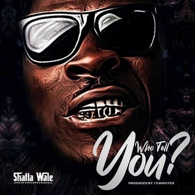 [Music] Shatta Wale – Who Tell You?