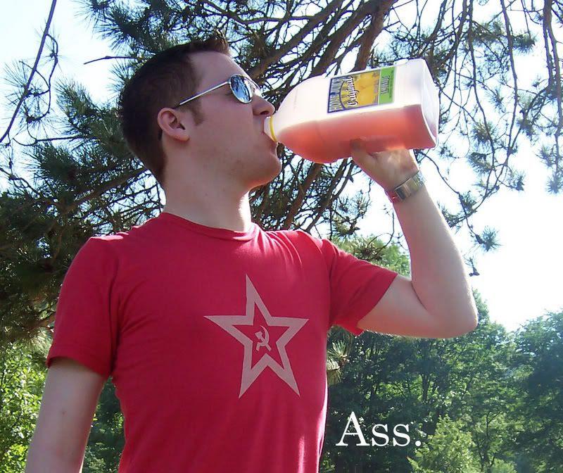 Drinkin like an ass.