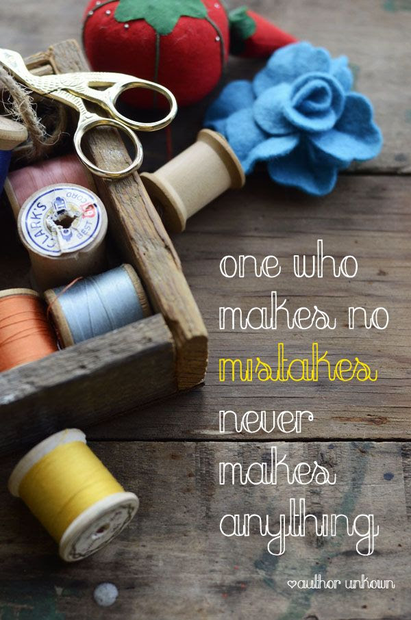 one who makes no mistakes never makes anything quote, inspiring quote, inspiring sewing quote