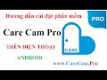 Hướng dẫn cài đặt phần mềm CareCam Pro trên điện thoại Android