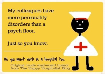 My colleagues have more personality disorders than a psych floor ecard nurse humor photo.