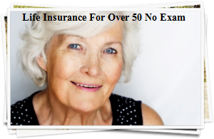 Life Insurance For Over 50 No Exam Quotes   Compare Price