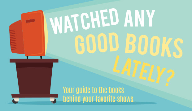 YOUR GUIDE TO THE BOOKS BEHIND YOUR FAV SHOWS!