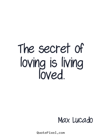 Diy Picture Quotes About Love The Secret Of Loving Is Living Loved