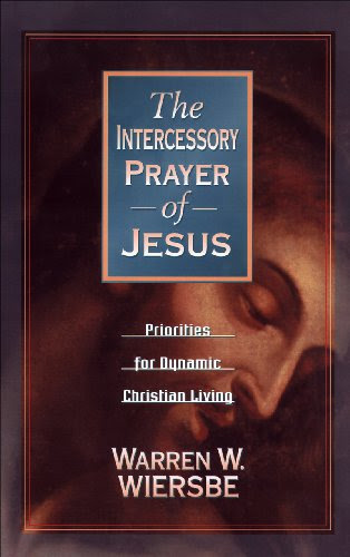 The Intercessory Prayer of Jesus: Priorities for Dynamic Christian Living