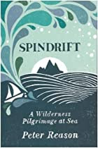 Spindrift: A Wilderness Pilgrimage at Sea by…
