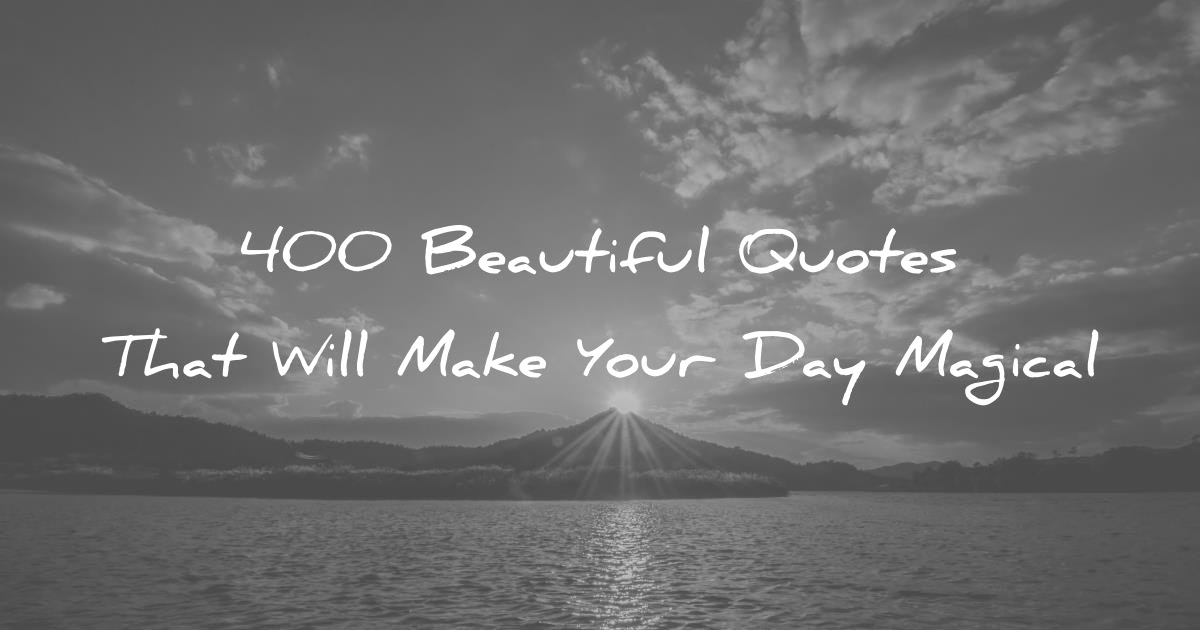 400 Beautiful Quotes That Will Make Your Day Magical