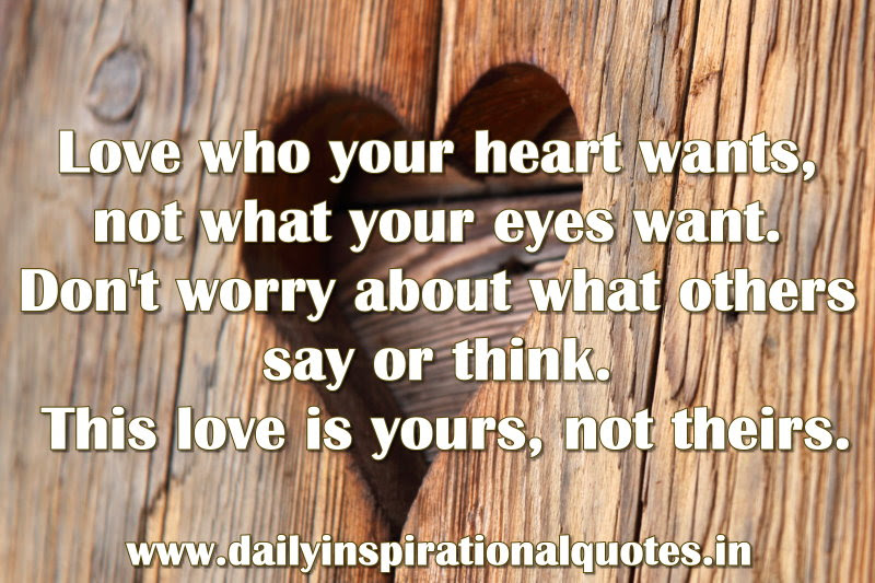 Love Who Your Heart Wantsnot What Your Eyes Wantdont Worry About