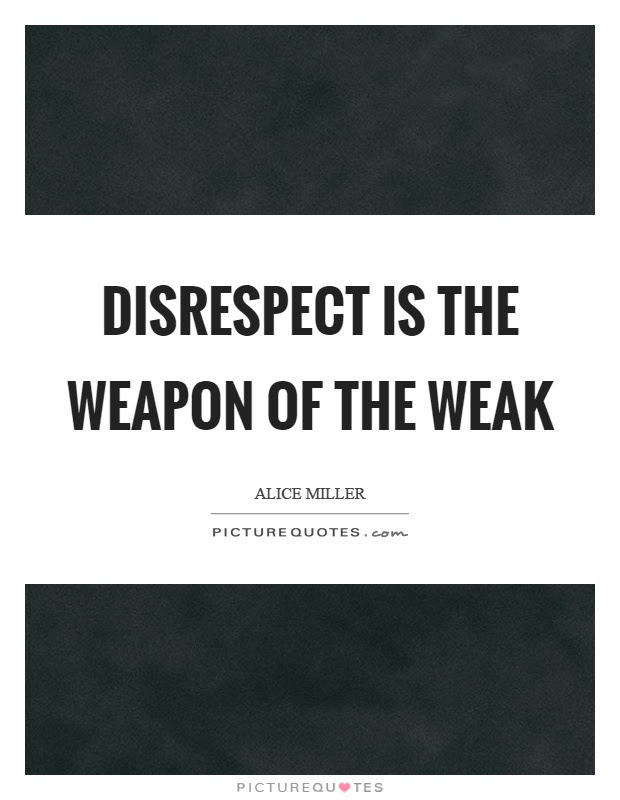 Disrespect Quotes Disrespect Sayings Disrespect Picture Quotes
