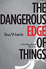 The Dangerous Edge of Things by Tina Whittle