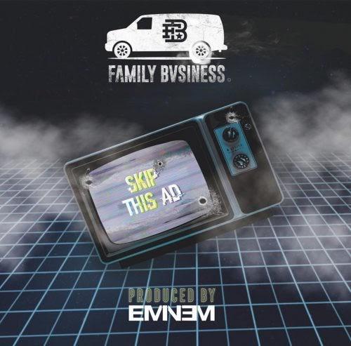 "Family Bvsiness – ""Skip This Ad"" (Prod. By Eminem)"