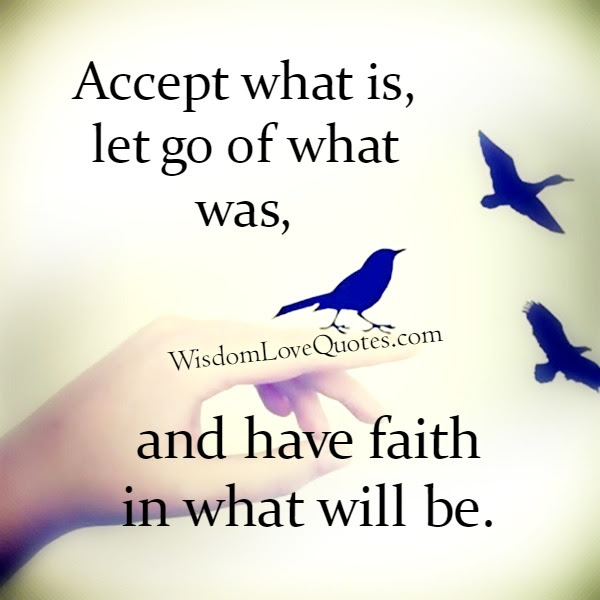 Accept What Is Let Go Of What Was Wisdom Love Quotes