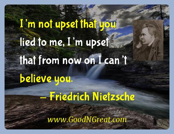 Friedrich Nietzsche Inspirational Quotes Im Not Upset That You Lied