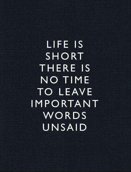 Life Is Short There Is No Time To Leave Important Words Unsaid Picture Quotes