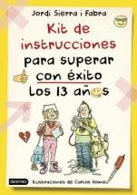 Kit de instrucciones para superar con éxito los 13 años Jordi Sierra i Fabra
