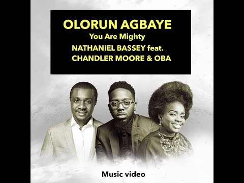 Nathaniel Bassey – Olorun Agbaye – You Are Mighty Ft. Chandler Moore & Oba