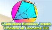 Problema de Geometría 908 (ESL): Cuadrilátero Bicéntrico, Circunferencia, Inscrito, Incentro, Circuncentro, Circunscrito, Incentro, Inradio
