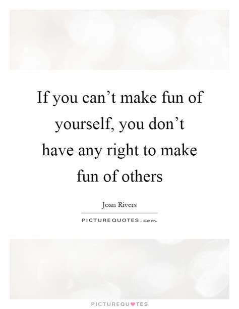 Dont Make Fun Of Others Quotes