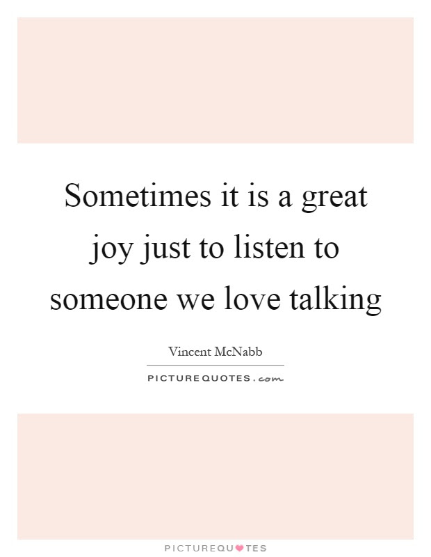 Sometimes It Is A Great Joy Just To Listen To Someone We Love