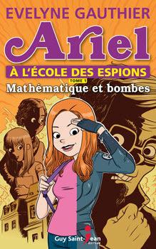 Ariel à lécole des espions,  tome 1: Mathématique et bombes  Auteure Evelyne Gauthier  Éditeur Guy Saint-Jean