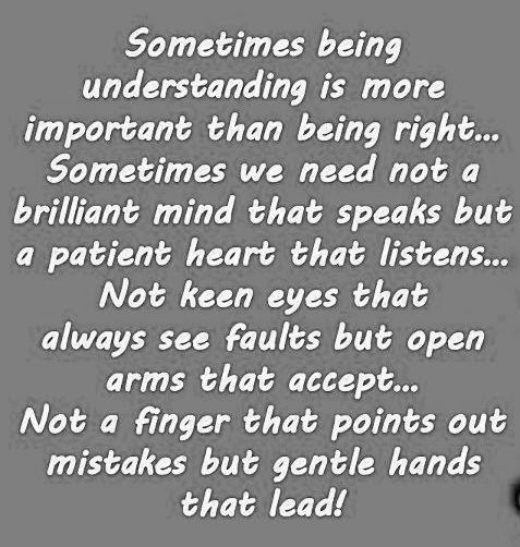 Sometimes Being Understanding Is More Important Than Being Right