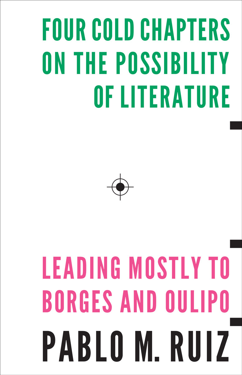 Image result for Pablo Ruiz, Four Cold Chapters on the Possibility of Literature: (Leading Mostly to Borges and Oulipo),