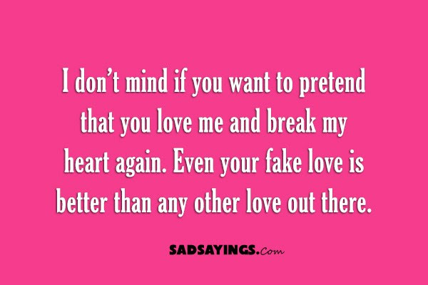 I Dont Mind If You Want To Pretend That You Love Me Sad Sayings