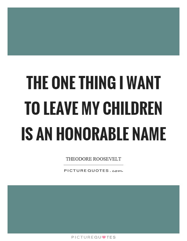 The One Thing I Want To Leave My Children Is An Honorable Name