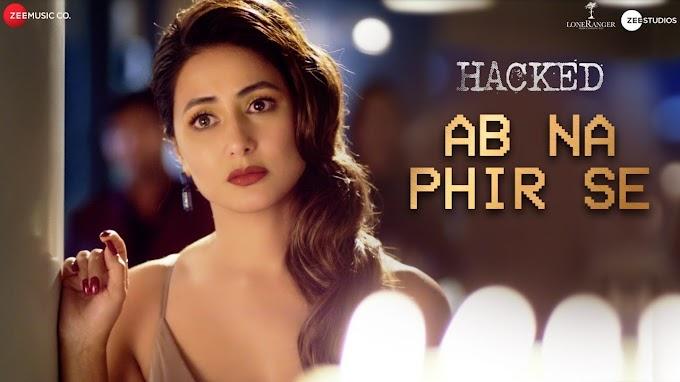 Hacked movie 2020-Ab Na Phir Se -Hina Khan lyrics