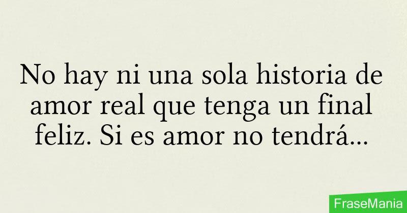 No Hay Ni Una Sola Historia De Amor Real Que Tenga Un Final Feliz