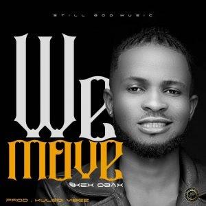 MUSIC: Kex Obax - We Move (Prod. Kulboy)