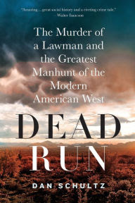 Dead Run The Murder Of A Lawman And The Greatest Manhunt Of The Modern American West