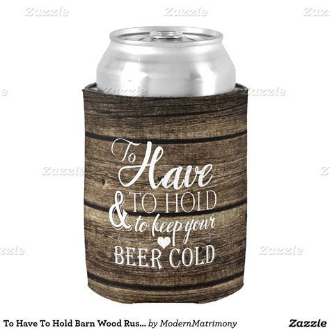 To Have To Hold Barn Wood Rustic Wedding Can Cooler