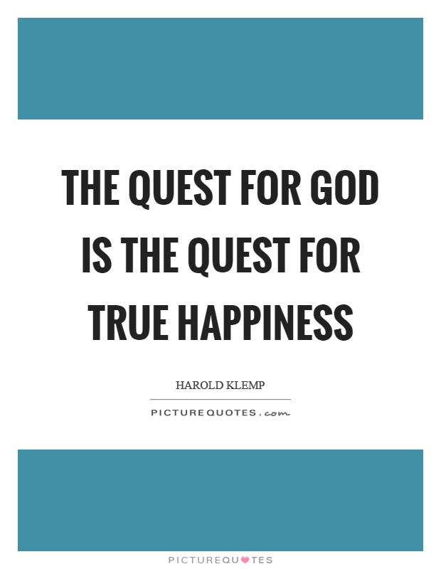 The Quest For God Is The Quest For True Happiness Picture Quotes