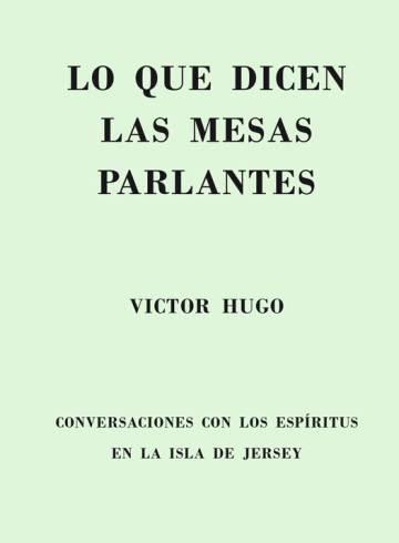 Lo que dicen las mesas parlantes. Víctor Hugo.