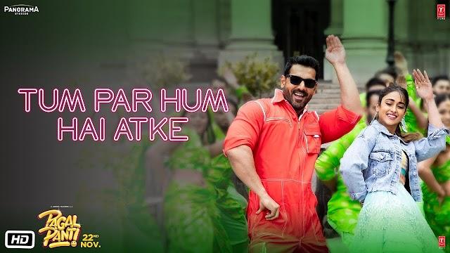 Tum Par Hum Hai Atke - Pagalpanti - Lyrics