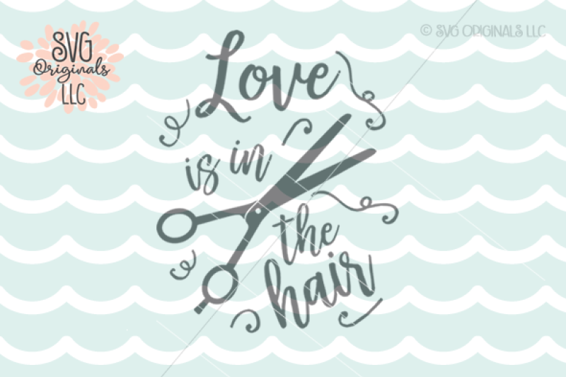 Download Free Love Is In The Hair SVG Cut File Hair Salon Stylist ...