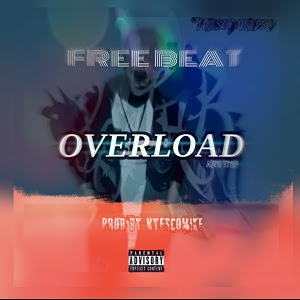 Freebeat:- Overload (Prod By Nyescomike)