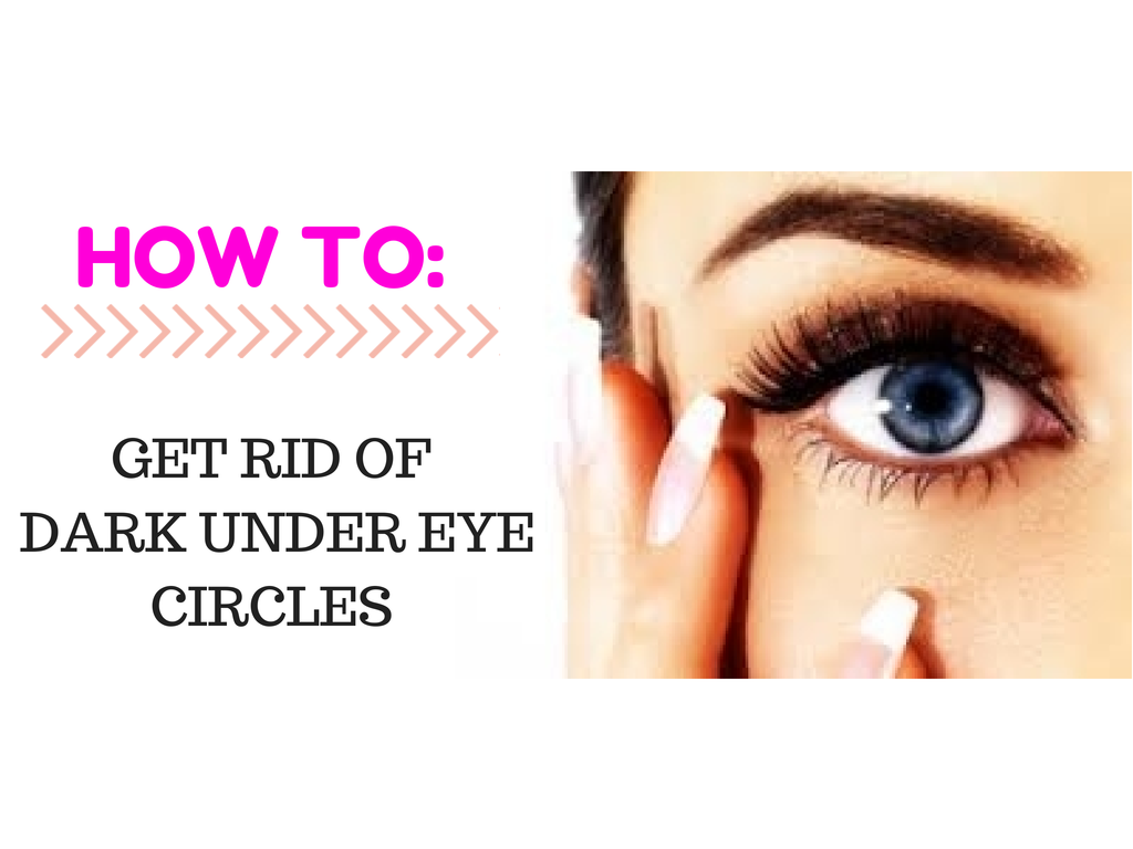 How To Get Rid Of Dark Under Eye Circles