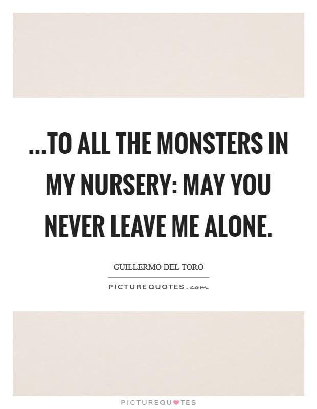 To All The Monsters In My Nursery May You Never Leave Me