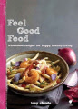 Feel Good Food: Wholefood Recipes for Happy, Healthy Living